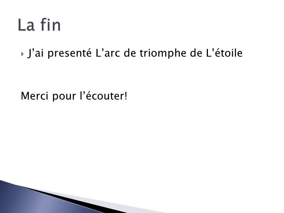 Jai presenté Larc de triomphe de Létoile Merci pour lécouter!