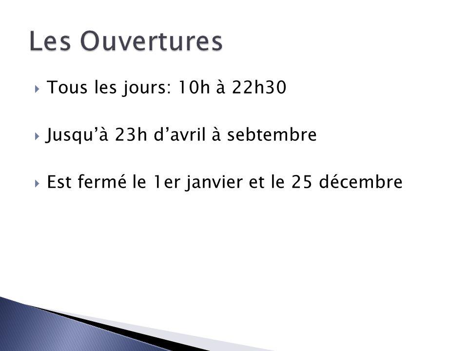 Tous les jours: 10h à 22h30 Jusquà 23h davril à sebtembre Est fermé le 1er janvier et le 25 décembre