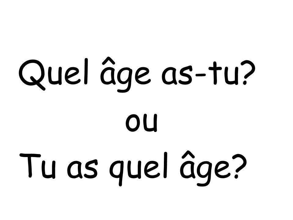 Quel âge as-tu? ou Tu as quel âge?