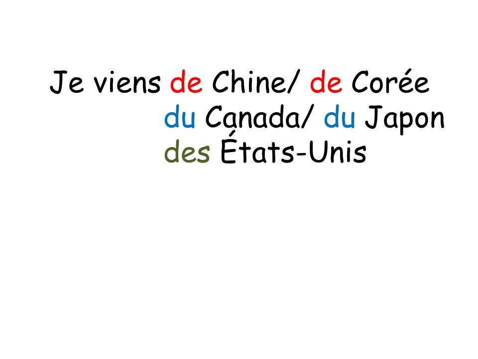 Je viens de Chine/ de Corée du Canada/ du Japon des États-Unis