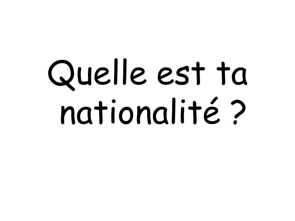 Quelle est ta nationalité ?