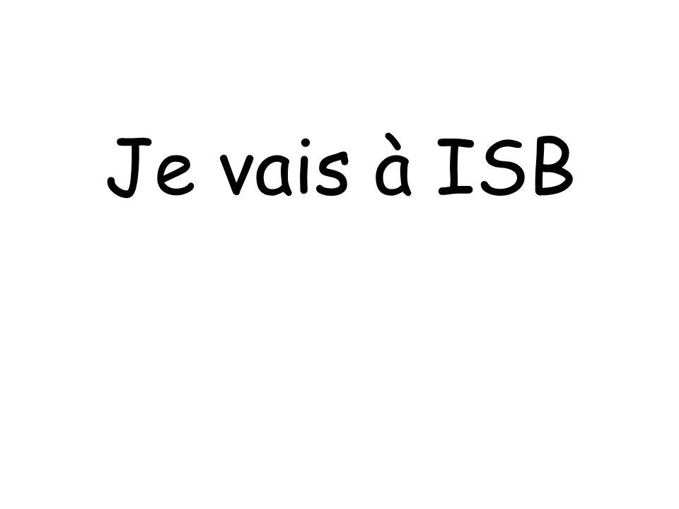 Je vais à ISB