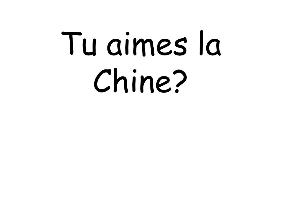 Tu aimes la Chine?