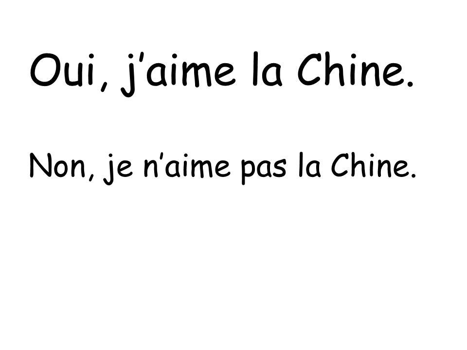 Oui, jaime la Chine. Non, je naime pas la Chine.