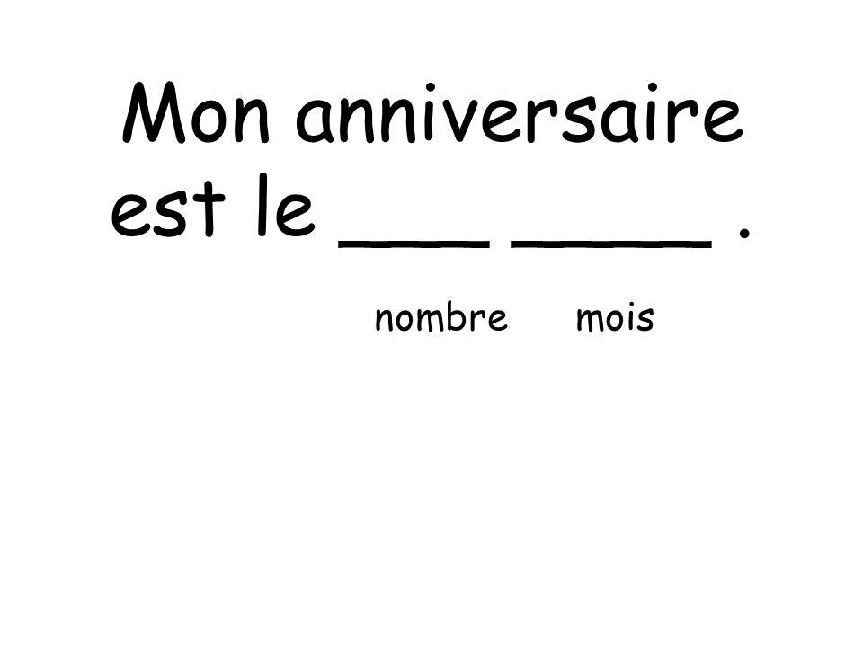 Mon anniversaire est le ___ ____. nombre mois