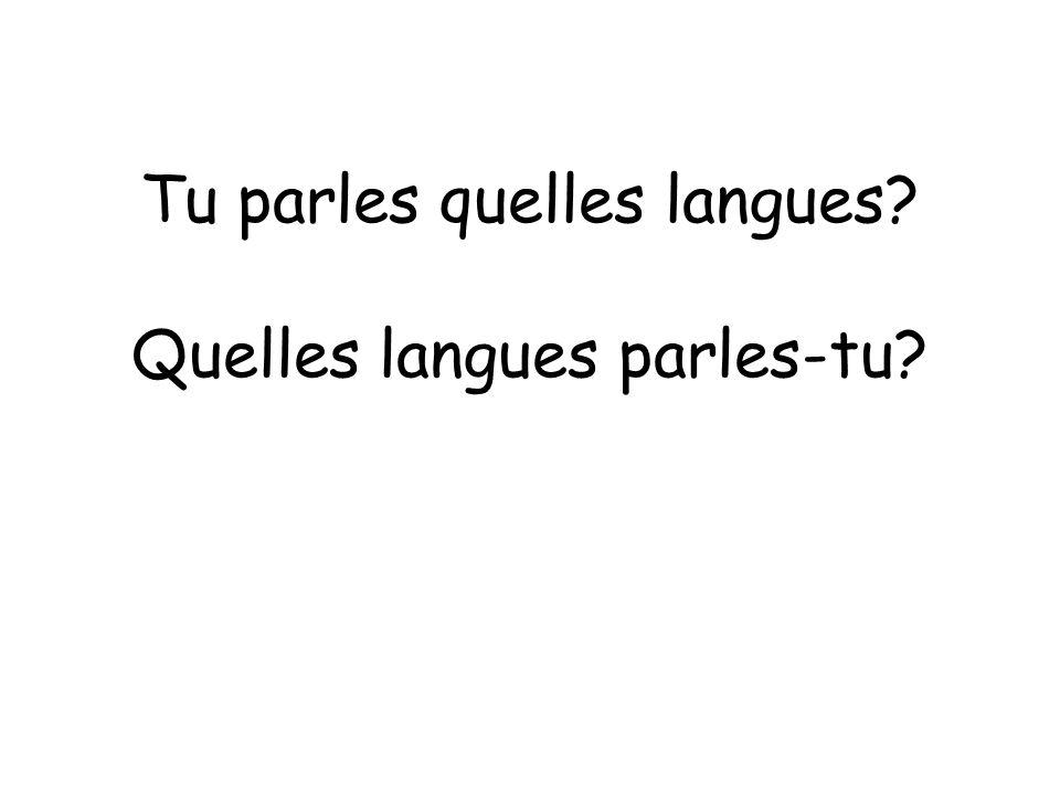 Tu parles quelles langues? Quelles langues parles-tu?