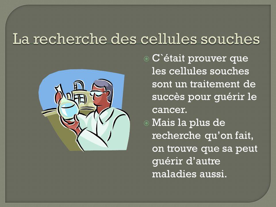 C`était prouver que les cellules souches sont un traitement de succès pour guérir le cancer.