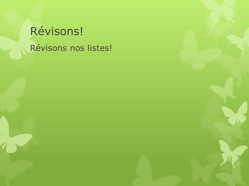 Révisons! Révisons nos listes!