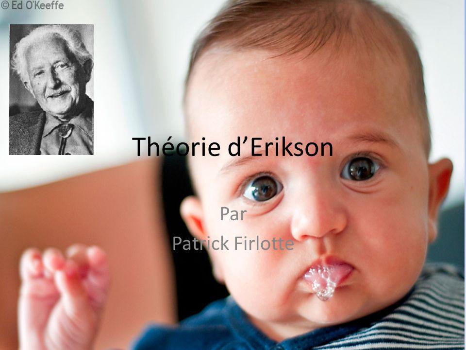 Théorie dErikson Par Patrick Firlotte