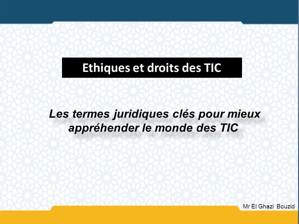 Les termes juridiques clés pour mieux appréhender le monde des TIC Ethiques et droits des TIC Mr El Ghazi Bouzid