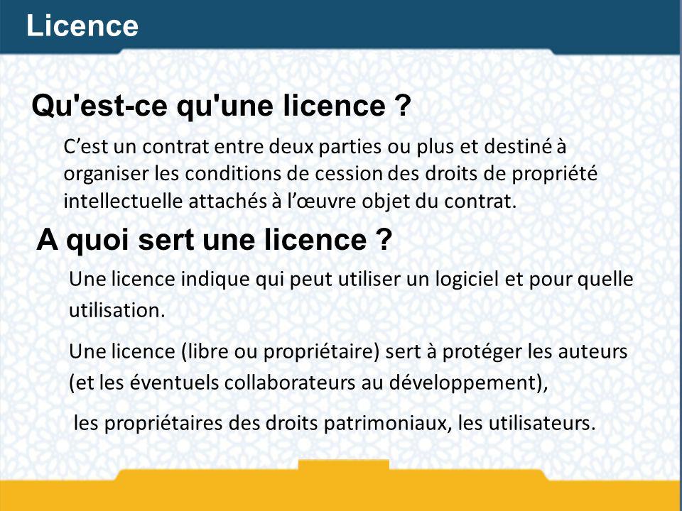 Qu'est-ce qu'une licence ? Cest un contrat entre deux parties ou plus et destiné à organiser les conditions de cession des droits de propriété intelle