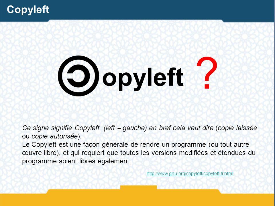 ? Ce signe signifie Copyleft (left = gauche).en bref cela veut dire (copie laissée ou copie autorisée). Le Copyleft est une façon générale de rendre u