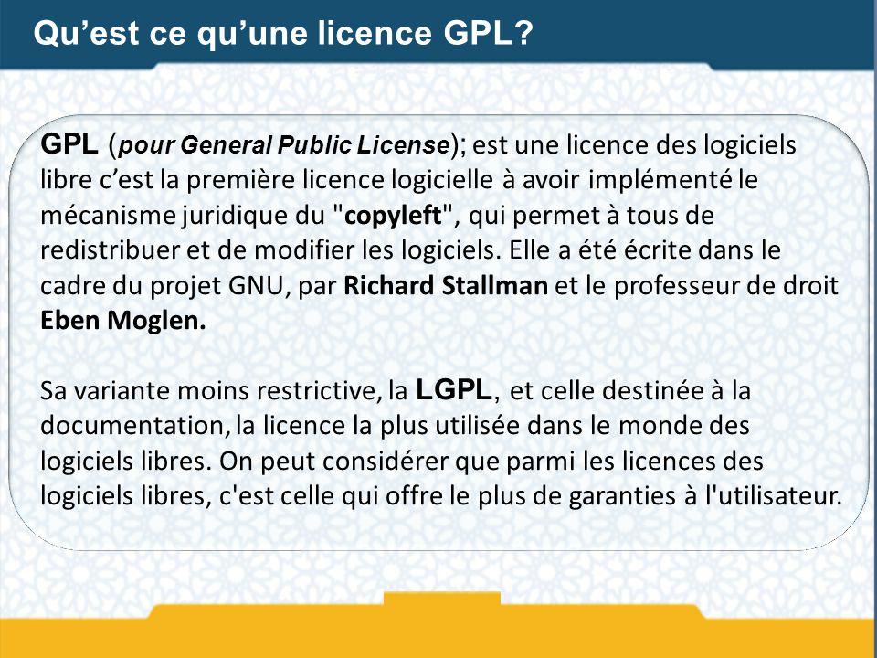 GPL ( pour General Public License ); est une licence des logiciels libre cest la première licence logicielle à avoir implémenté le mécanisme juridique