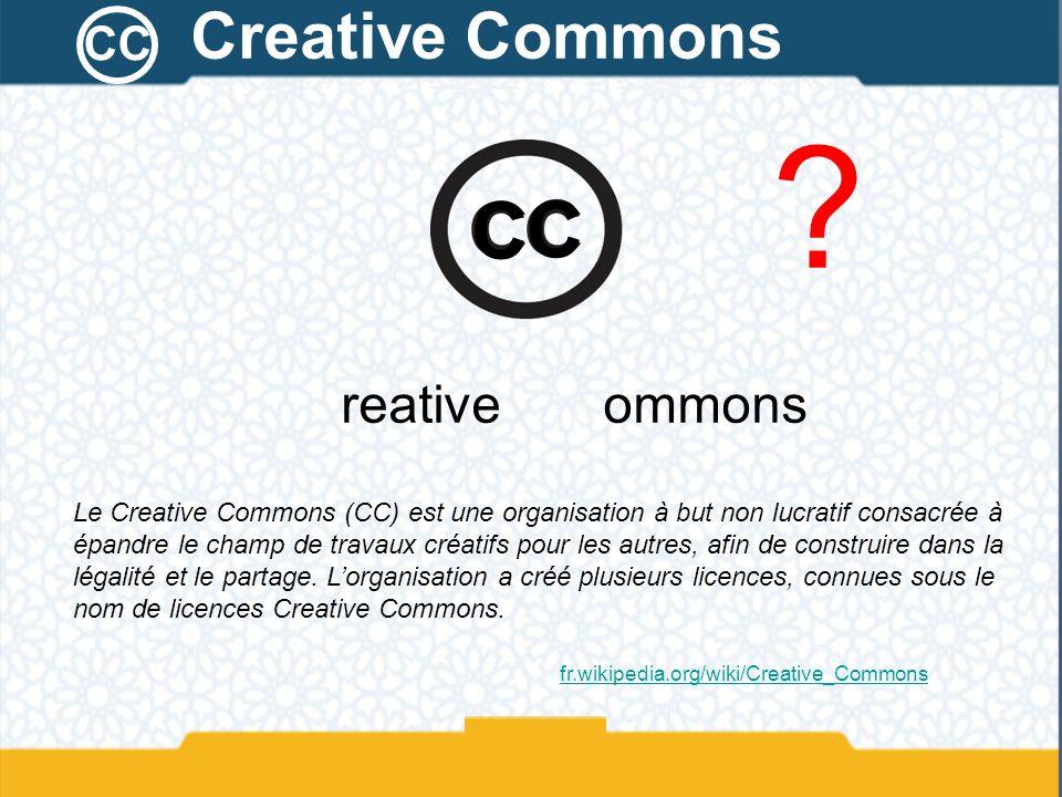 ? Le Creative Commons (CC) est une organisation à but non lucratif consacrée à épandre le champ de travaux créatifs pour les autres, afin de construir