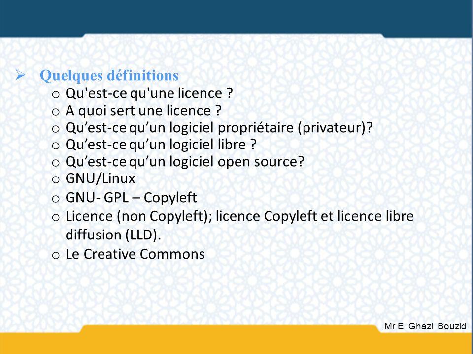 Quelques définitions o Qu'est-ce qu'une licence ? o A quoi sert une licence ? o Quest-ce quun logiciel propriétaire (privateur)? o Quest-ce quun logic