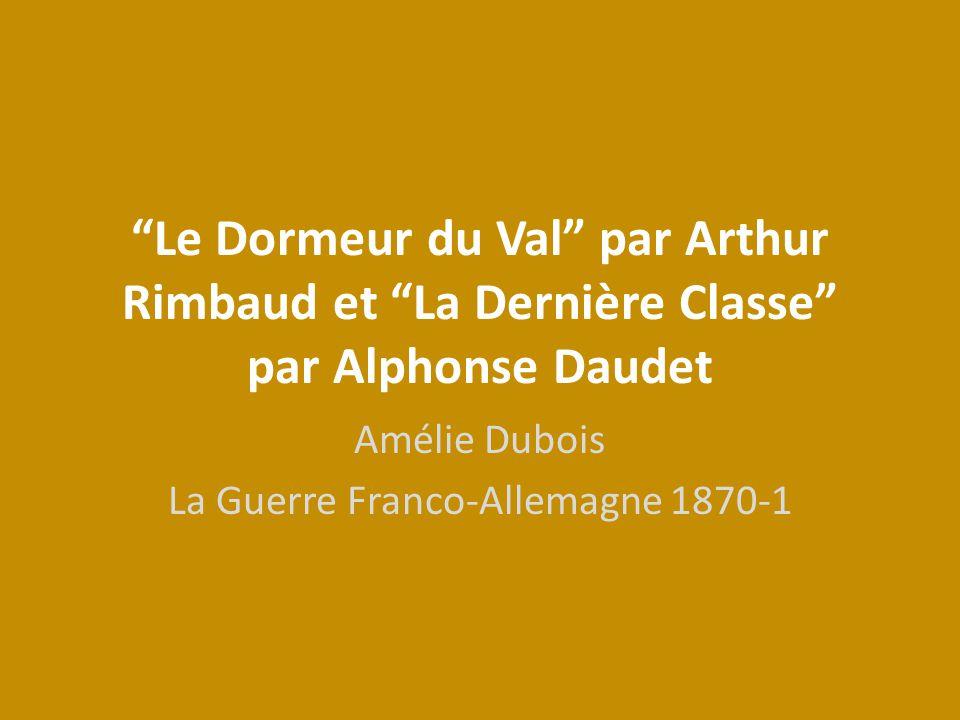 Le Dormeur du Val par Arthur Rimbaud et La Dernière Classe par Alphonse Daudet Amélie Dubois La Guerre Franco-Allemagne 1870-1