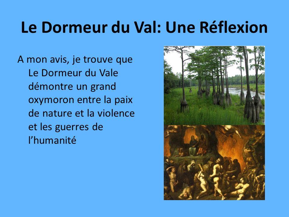 Le Dormeur du Val: Une Réflexion A mon avis, je trouve que Le Dormeur du Vale démontre un grand oxymoron entre la paix de nature et la violence et les guerres de lhumanité