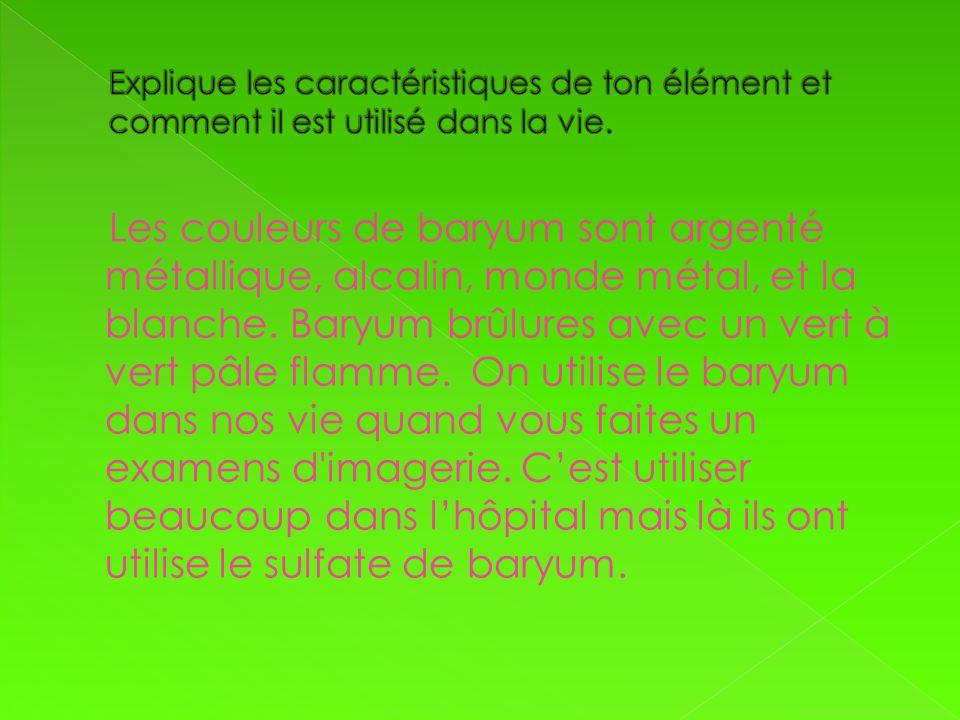 Les couleurs de baryum sont argenté métallique, alcalin, monde métal, et la blanche. Baryum brûlures avec un vert à vert pâle flamme. On utilise le ba