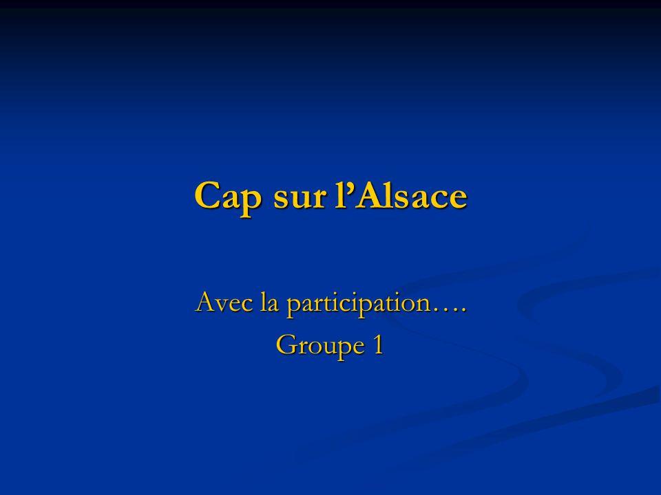 Cap sur lAlsace Avec la participation…. Groupe 1