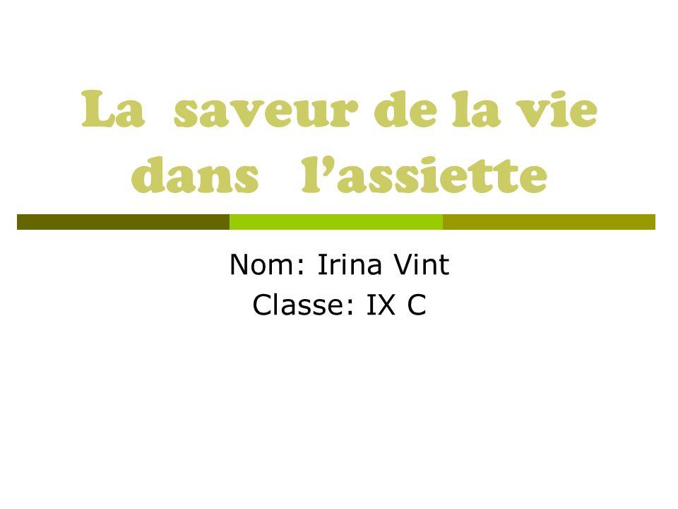 La saveur de la vie dans lassiette Nom: Irina Vint Classe: IX C