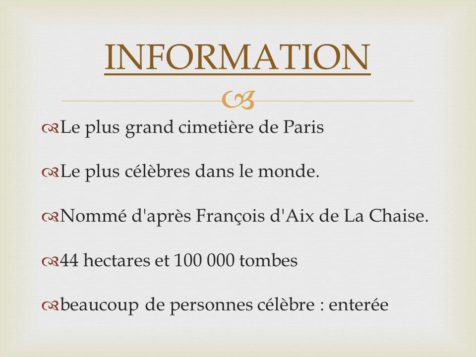 Le plus grand cimetière de Paris Le plus célèbres dans le monde. Nommé d'après François d'Aix de La Chaise. 44 hectares et 100 000 tombes beaucoup de