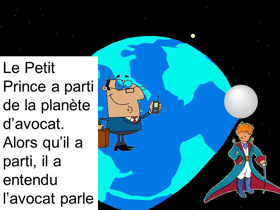 Le Petit Prince a parti de la planète davocat.