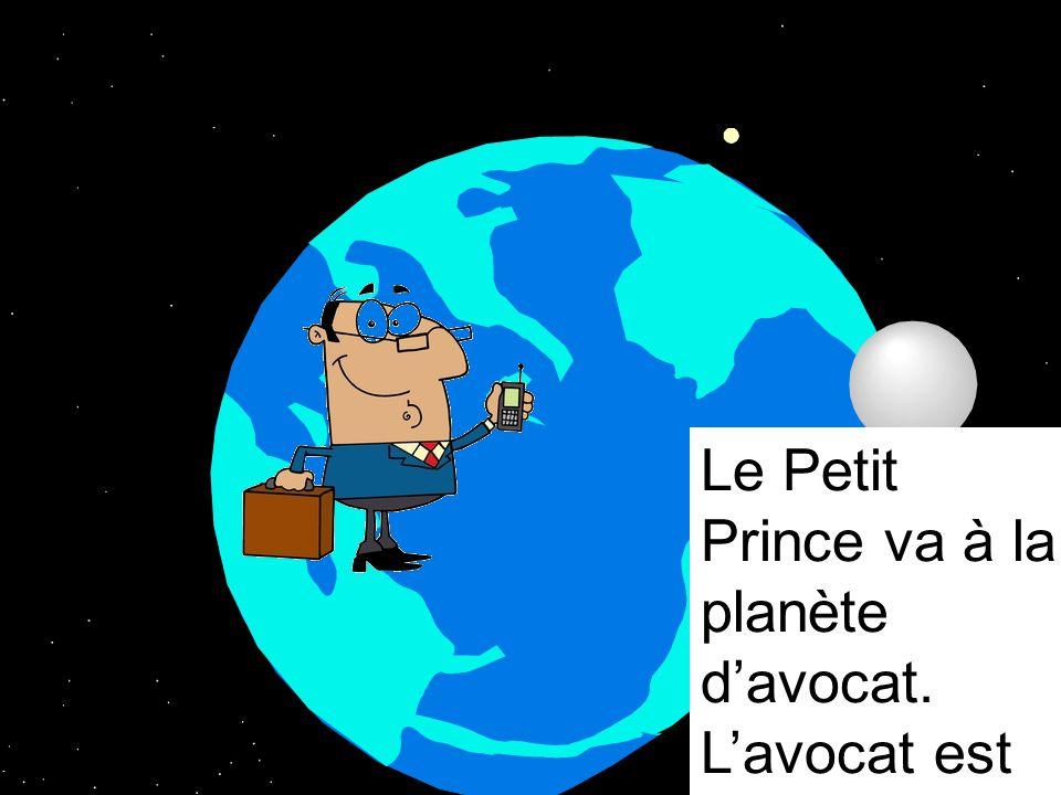 Le Petit Prince va à la planète davocat. Lavocat est en train de parler sur son portable.