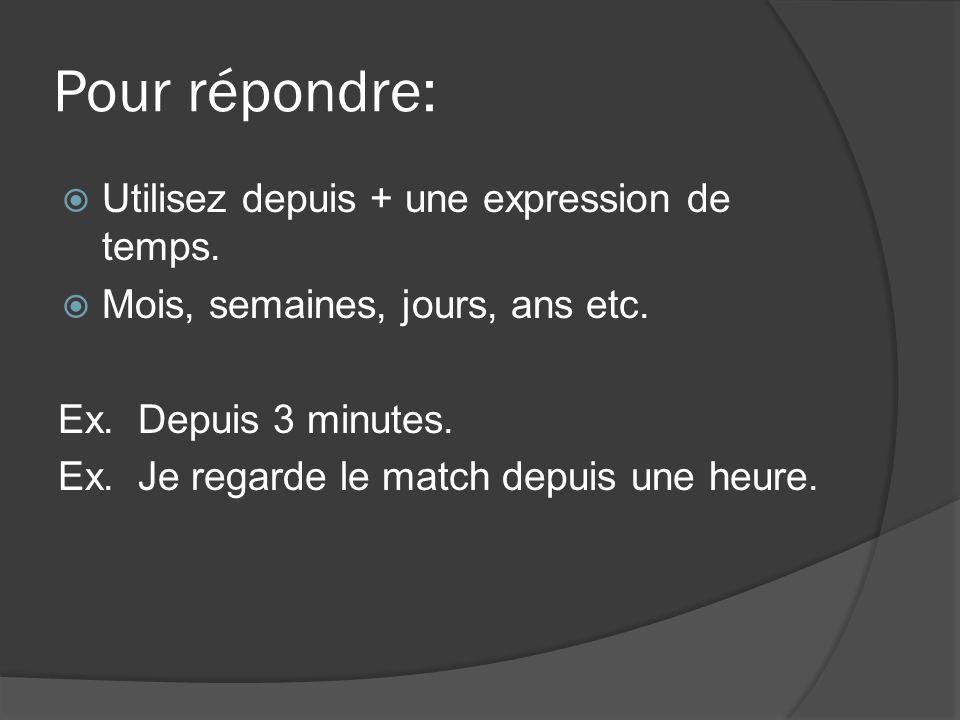 Pour répondre: Utilisez depuis + une expression de temps.