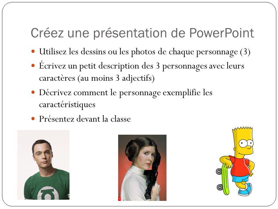 Créez une présentation de PowerPoint Utilisez les dessins ou les photos de chaque personnage (3) Écrivez un petit description des 3 personnages avec leurs caractères (au moins 3 adjectifs) Décrivez comment le personnage exemplifie les caractéristiques Présentez devant la classe