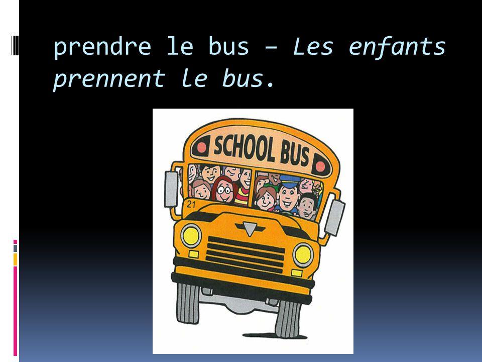prendre le bus – Les enfants prennent le bus.