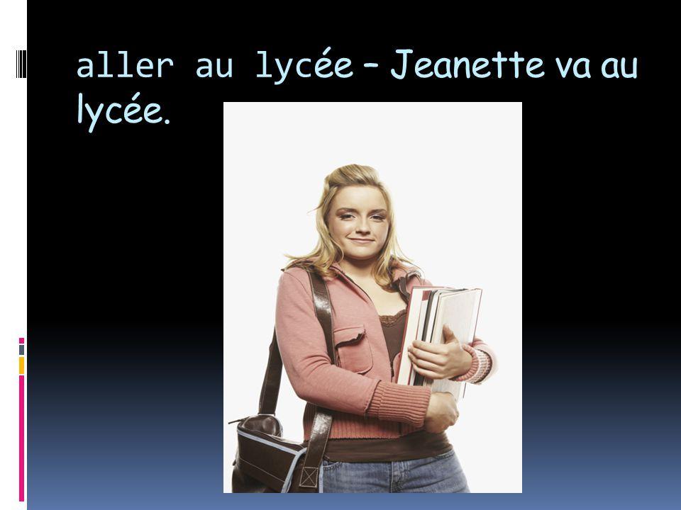 aller au lyc ée – Jeanette va au lycée.