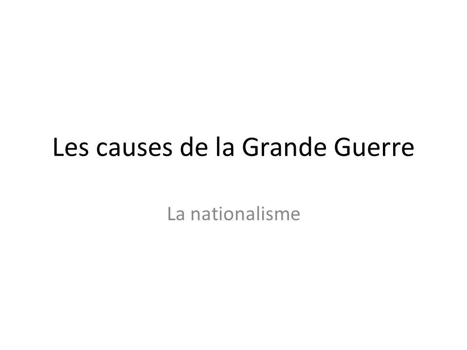 Les causes de la Grande Guerre La nationalisme