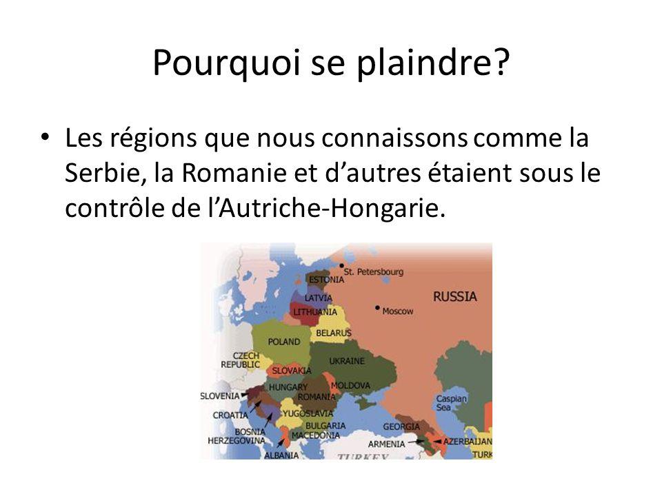 Pourquoi se plaindre? Les régions que nous connaissons comme la Serbie, la Romanie et dautres étaient sous le contrôle de lAutriche-Hongarie.