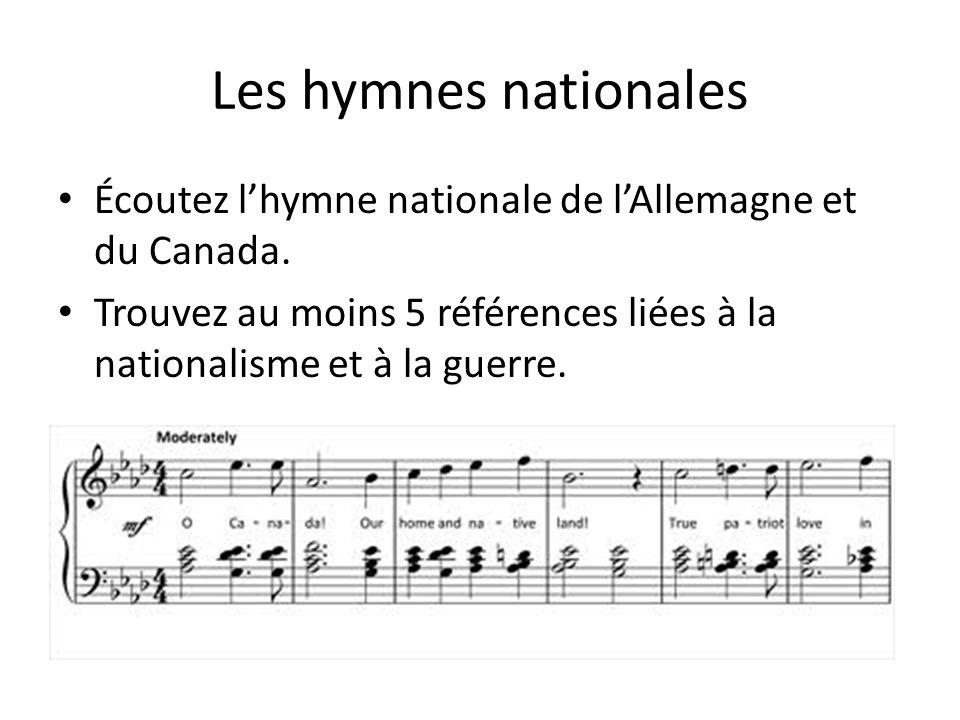 Les hymnes nationales Écoutez lhymne nationale de lAllemagne et du Canada. Trouvez au moins 5 références liées à la nationalisme et à la guerre.