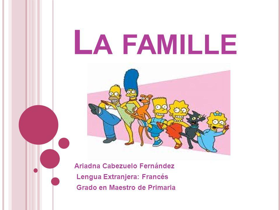 L A FAMILLE Ariadna Cabezuelo Fernández Lengua Extranjera: Francés Grado en Maestro de Primaria