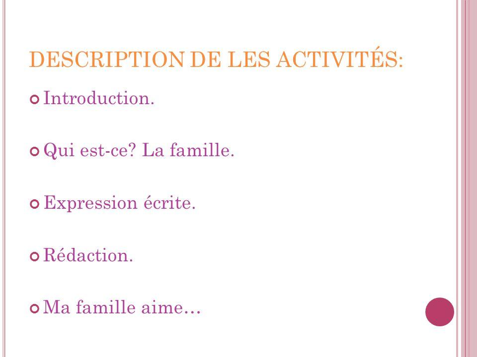 DESCRIPTION DE LES ACTIVITÉS: Introduction. Qui est-ce? La famille. Expression écrite. Rédaction. Ma famille aime…
