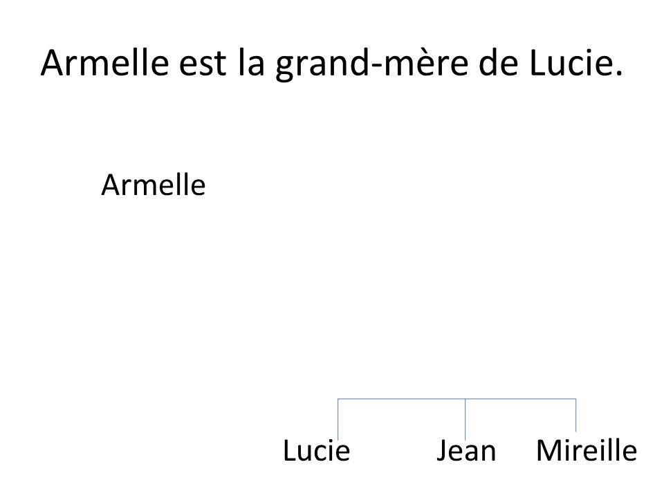 Armelle est la grand-mère de Lucie. Lucie Jean Mireille Armelle