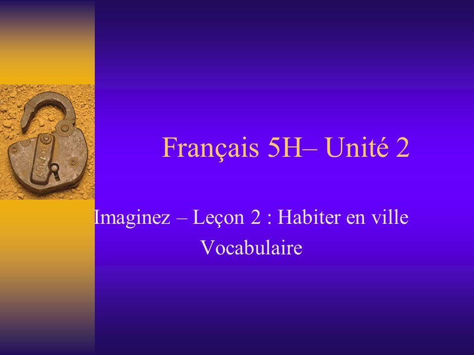 Français 5H– Unité 2 Imaginez – Leçon 2 : Habiter en ville Vocabulaire
