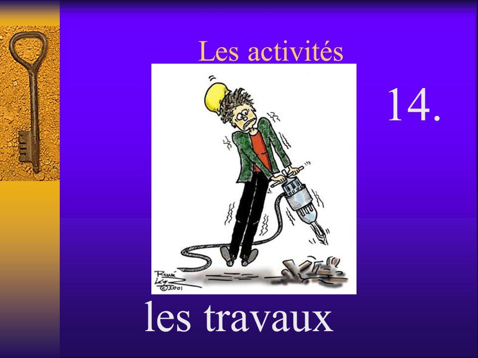 Les activités les travaux 14.