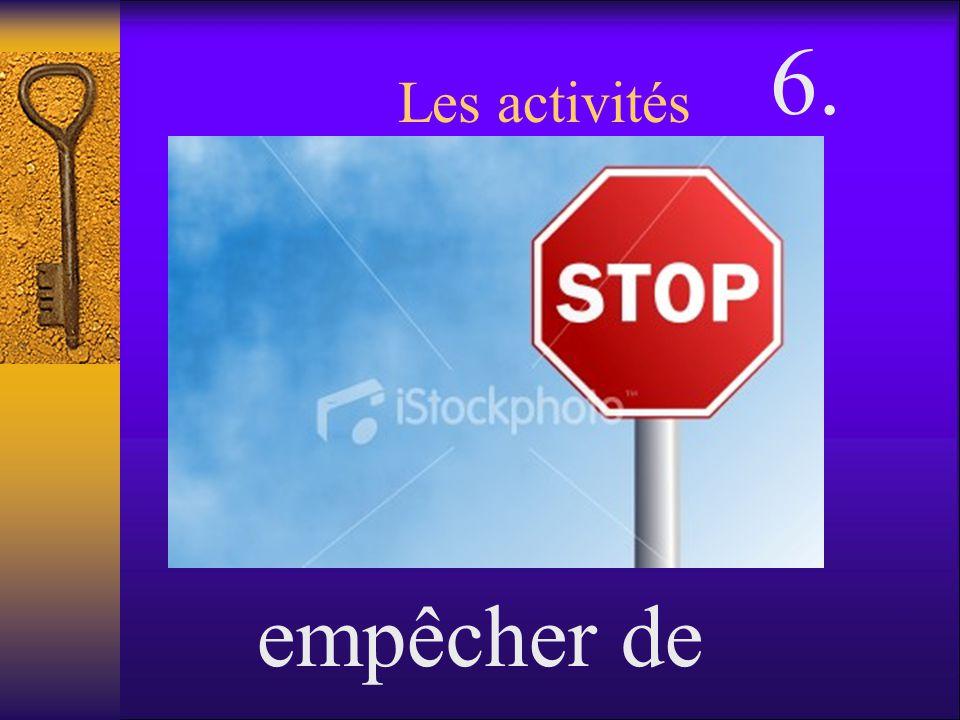 Les activités empêcher de 6.