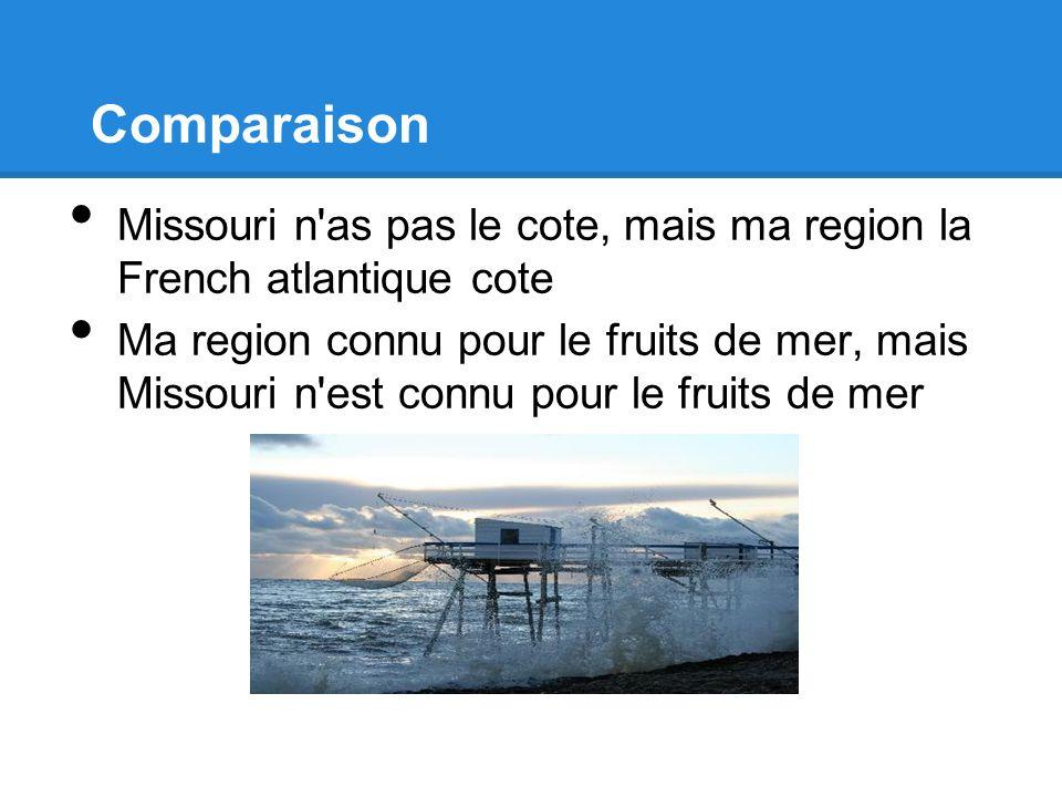 Comparaison Missouri n'as pas le cote, mais ma region la French atlantique cote Ma region connu pour le fruits de mer, mais Missouri n'est connu pour