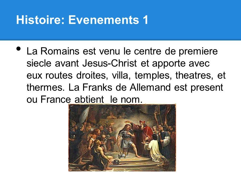 Histoire: Evenements 1 La Romains est venu le centre de premiere siecle avant Jesus-Christ et apporte avec eux routes droites, villa, temples, theatre