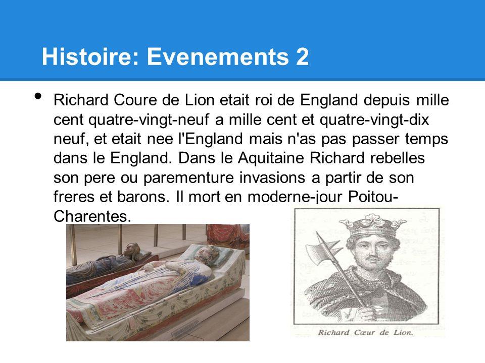 Histoire: Evenements 2 Richard Coure de Lion etait roi de England depuis mille cent quatre-vingt-neuf a mille cent et quatre-vingt-dix neuf, et etait