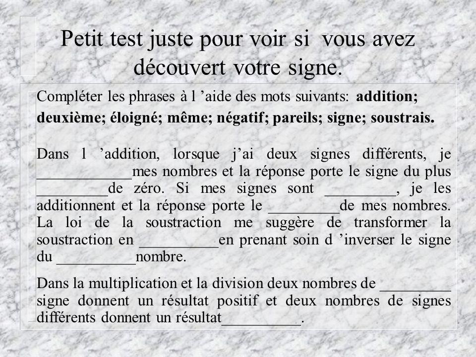 Loi de la division On peut donc conclure que dans la division, deux nombres de même signe donnent un résultat positif, et deux nombres de signes contraires donnent un résultat négatif.