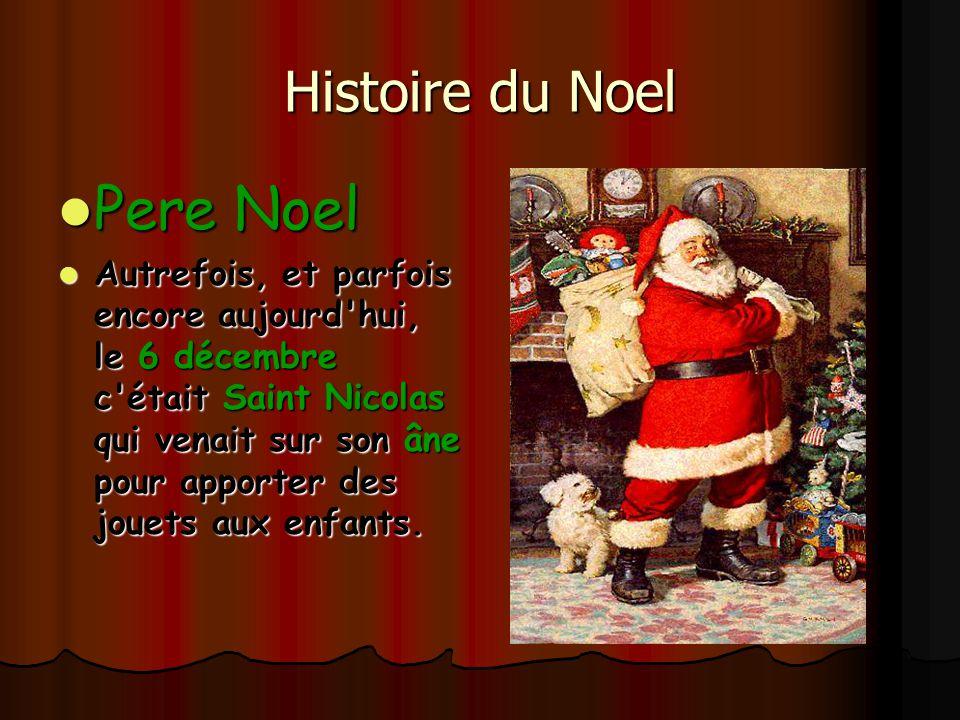 Histoire du Noel Pere Noel Pere Noel Autrefois, et parfois encore aujourd'hui, le 6 décembre c'était Saint Nicolas qui venait sur son âne pour apporte