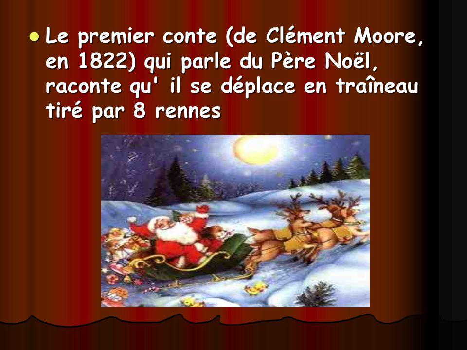 Le premier conte (de Clément Moore, en 1822) qui parle du Père Noël, raconte qu' il se déplace en traîneau tiré par 8 rennes Le premier conte (de Clém