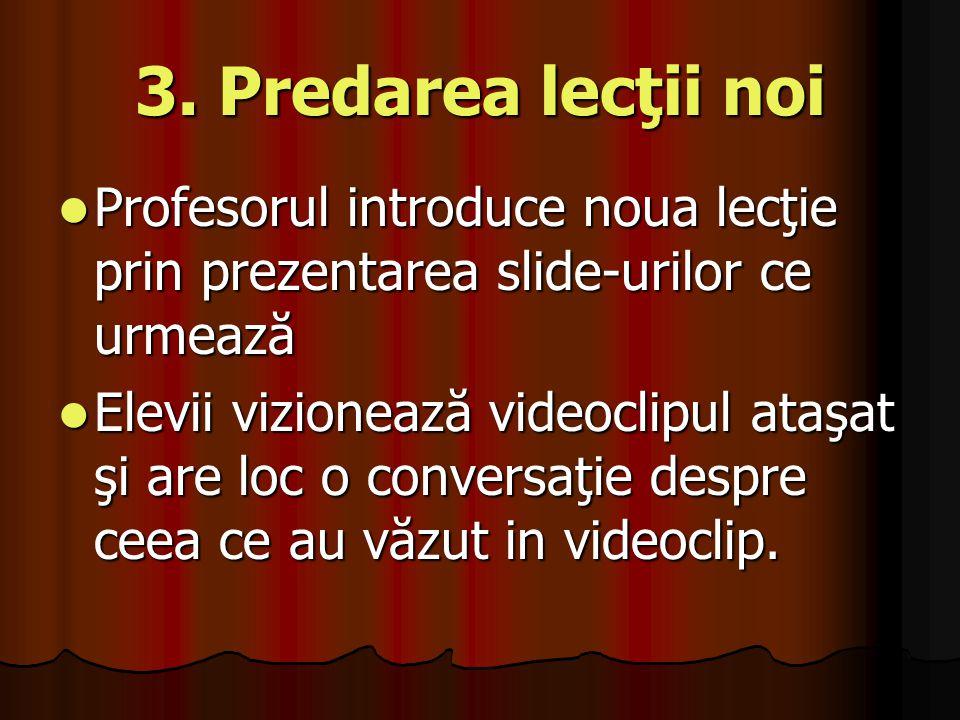 3. Predarea lecţii noi Profesorul introduce noua lecţie prin prezentarea slide-urilor ce urmează Profesorul introduce noua lecţie prin prezentarea sli