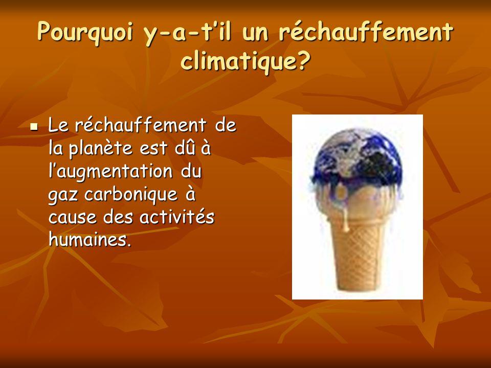 Pourquoi y-a-til un réchauffement climatique? Le réchauffement de la planète est dû à laugmentation du gaz carbonique à cause des activités humaines.