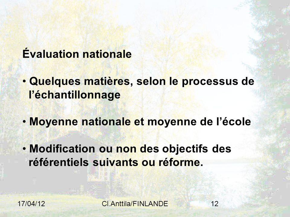 17/04/12Cl.Anttila/FINLANDE12 Évaluation nationale Quelques matières, selon le processus de léchantillonnage Moyenne nationale et moyenne de lécole Modification ou non des objectifs des référentiels suivants ou réforme.