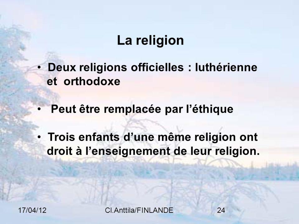 17/04/12Cl.Anttila/FINLANDE24 La religion Deux religions officielles : luthérienne et orthodoxe Peut être remplacée par léthique Trois enfants dune même religion ont droit à lenseignement de leur religion.